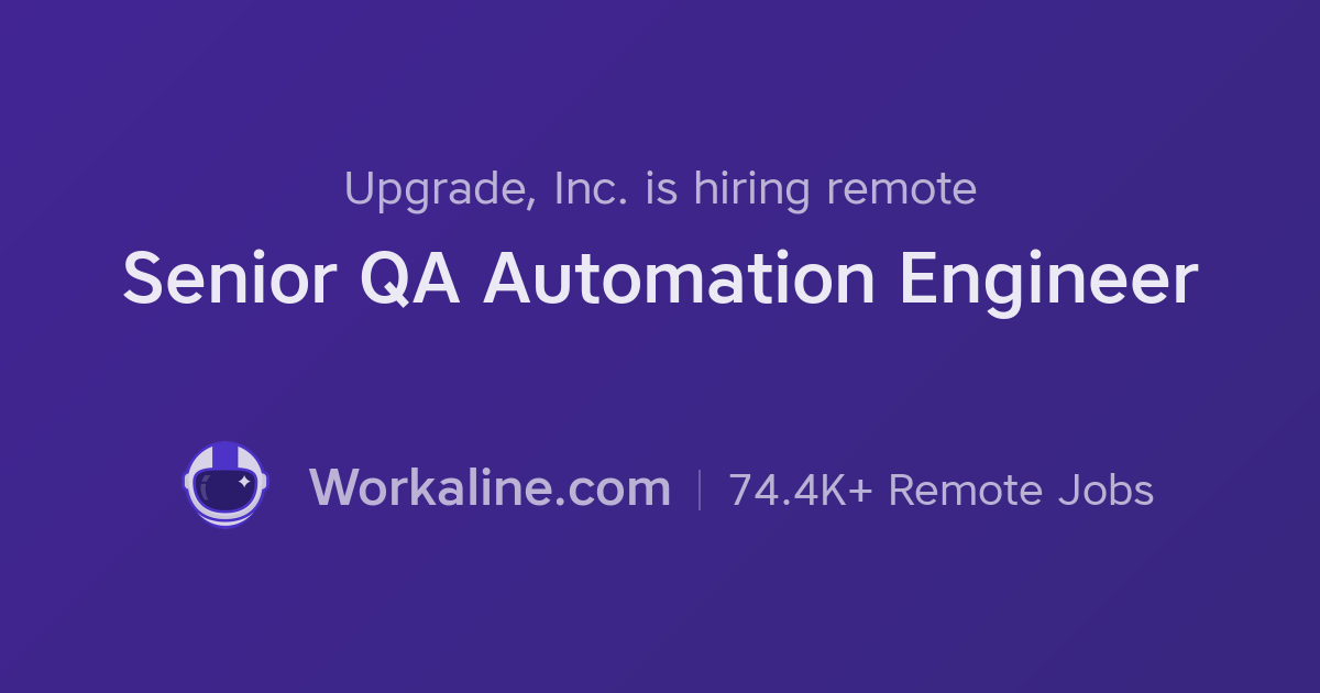 Upgrade, Inc  × Senior QA Automation Engineer × Workaline
